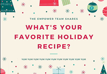 "The Empower Team Shares: ""What's Your Fav Holiday Recipe?"""