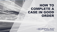 2 – How To Complete A Case In Good Order