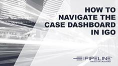 3 – How To Navigate the Case Dashboard In iGO